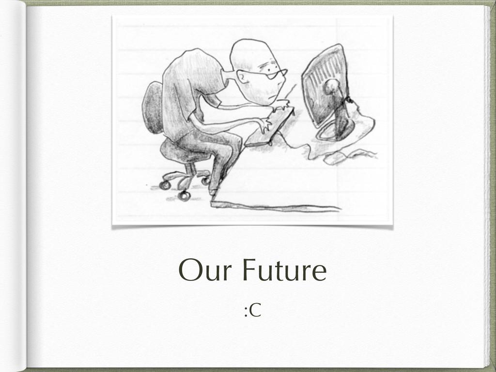 Our Future :C