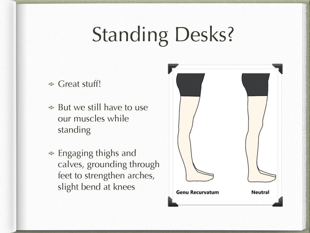 Standing Desks? Great stuff! But we still have ...