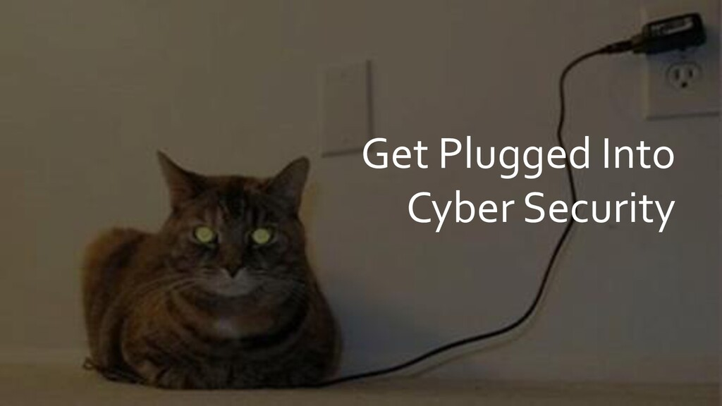 Get Plugged Into Cyber Security