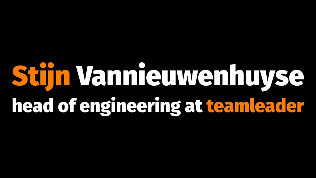 Stijn Vannieuwenhuyse head of engineering at te...