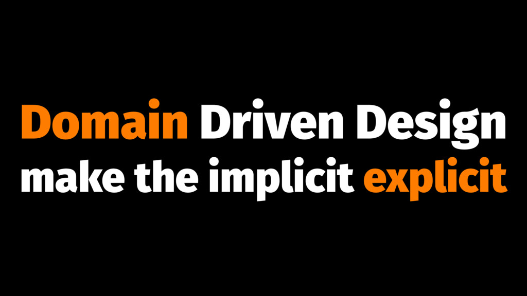 Domain Driven Design make the implicit explicit