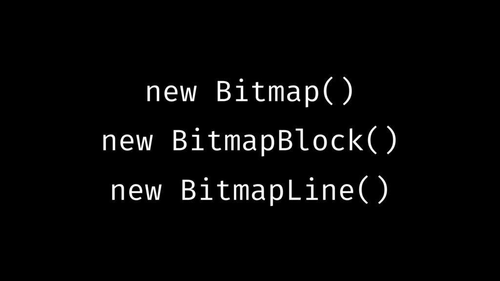 new Bitmap() new BitmapBlock() new BitmapLine()