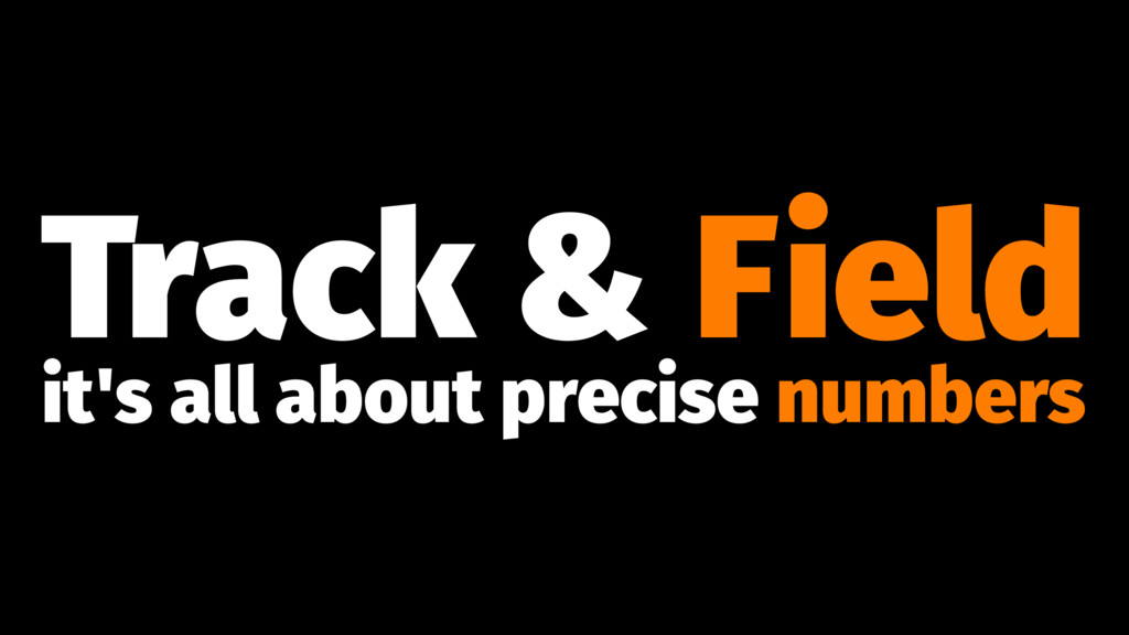 Track & Field it's all about precise numbers