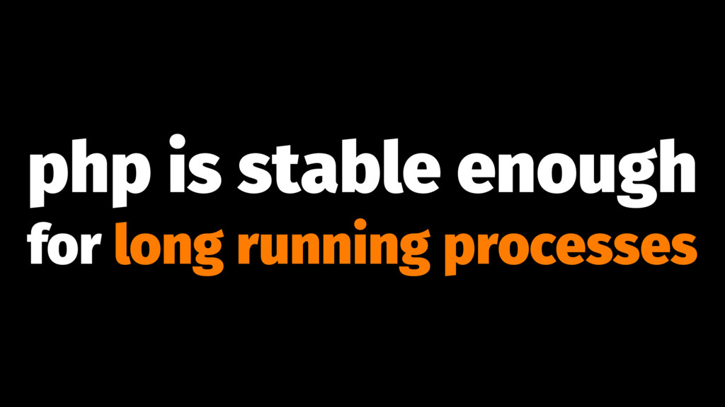 php is stable enough for long running processes