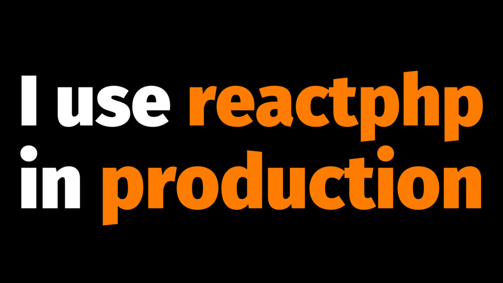 I use reactphp in production