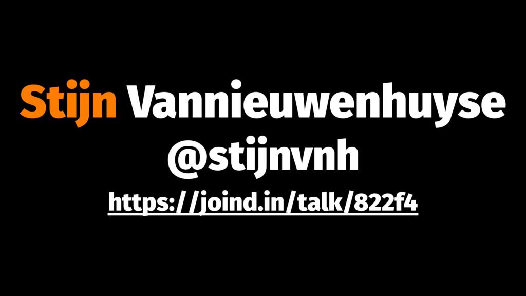 Stijn Vannieuwenhuyse @stijnvnh https://joind.i...
