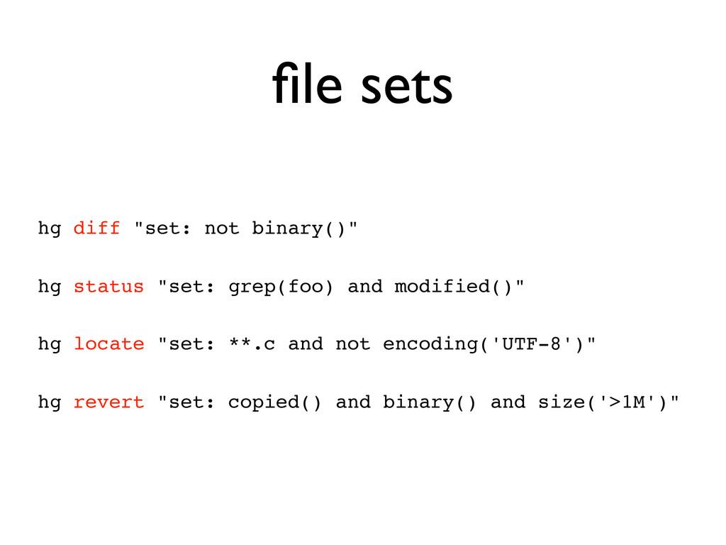 "file sets hg diff ""set: not binary()"" hg status ..."