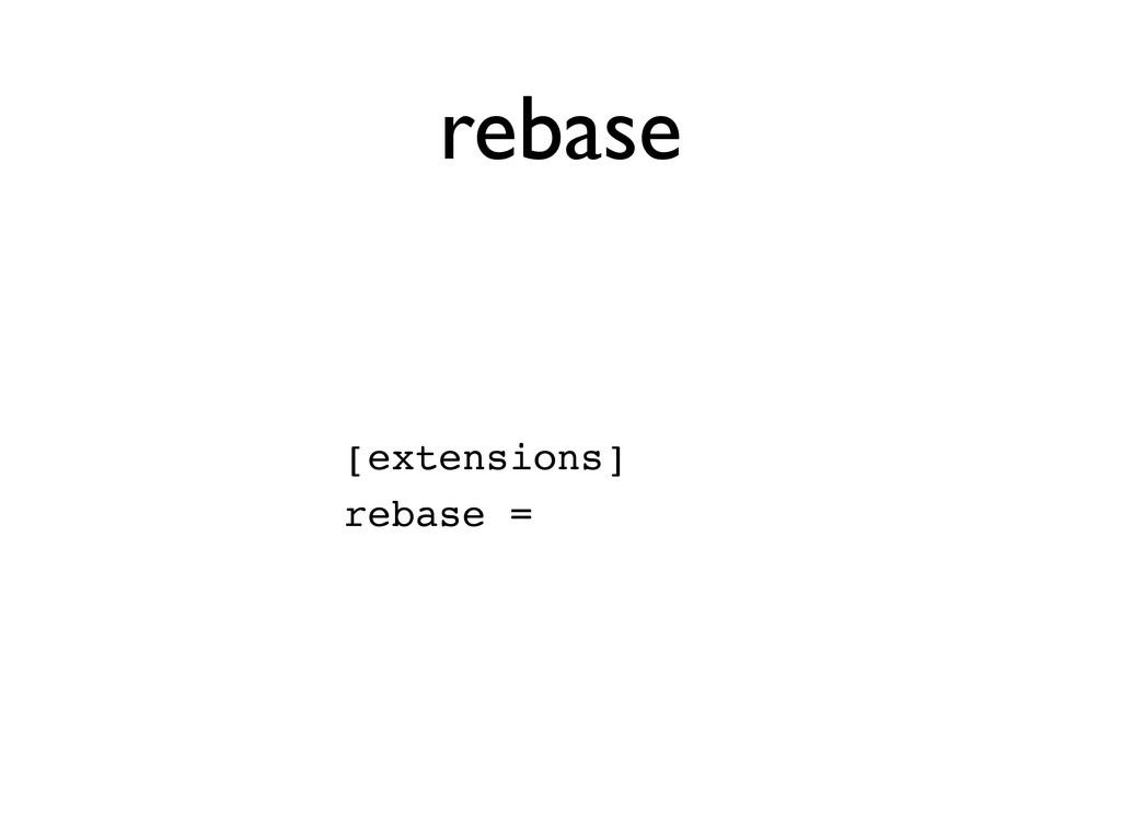 rebase [extensions] rebase =