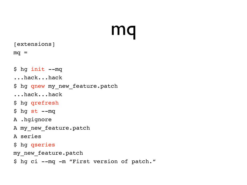 mq [extensions] mq = $ hg init --mq ...hack...h...