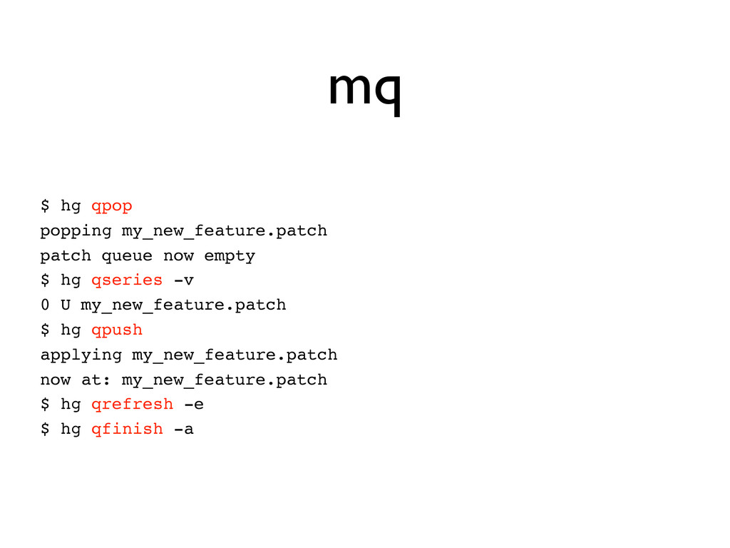 mq $ hg qpop popping my_new_feature.patch patch...