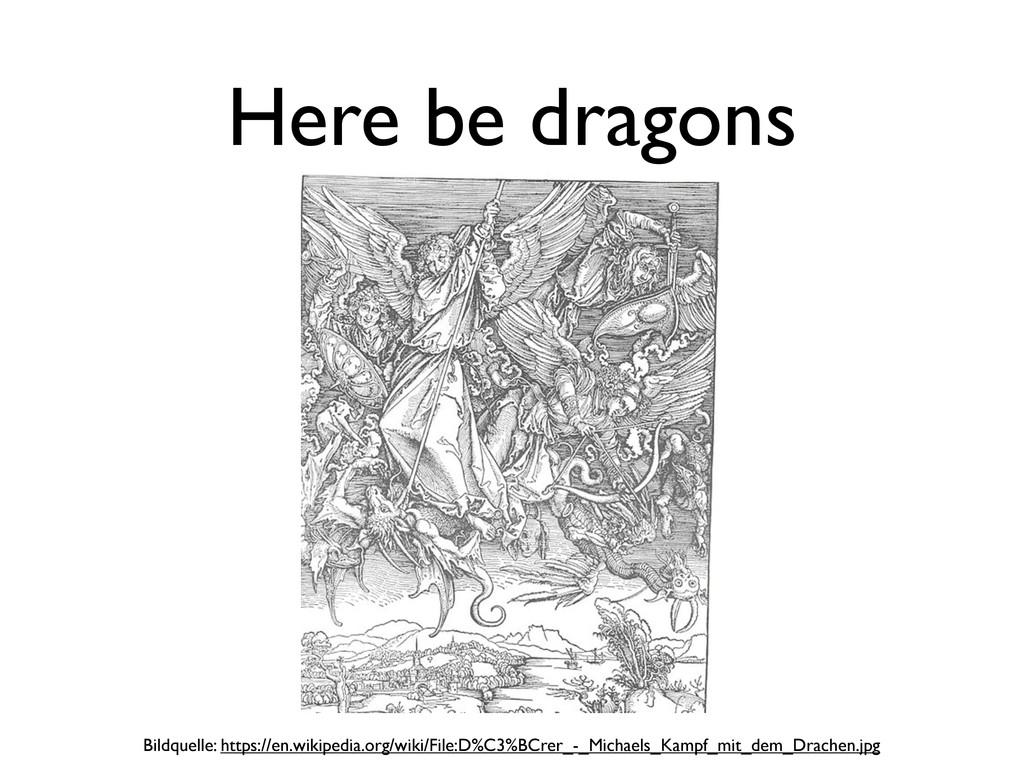 Here be dragons Bildquelle: https://en.wikipedi...