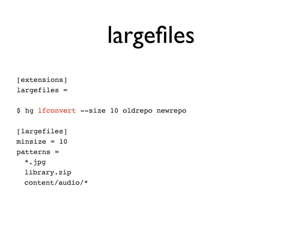 largefiles [extensions] largefiles = $ hg lfconv...