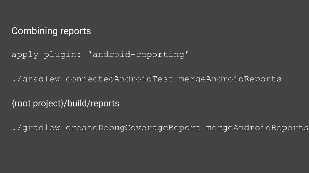 Combining reports apply plugin: 'android-report...