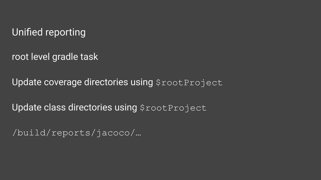 Unified reporting root level gradle task Update ...