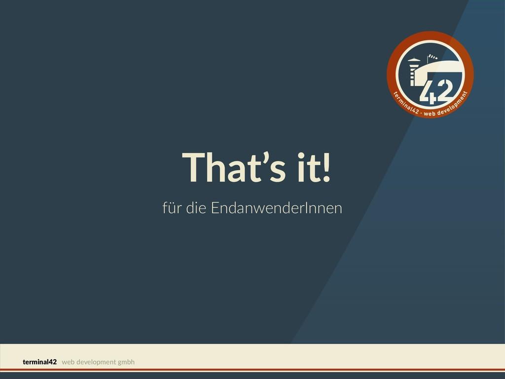 terminal42 web development gmbh That's it! für ...