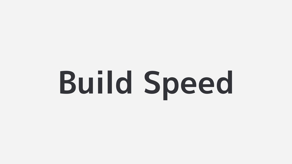 Build Speed