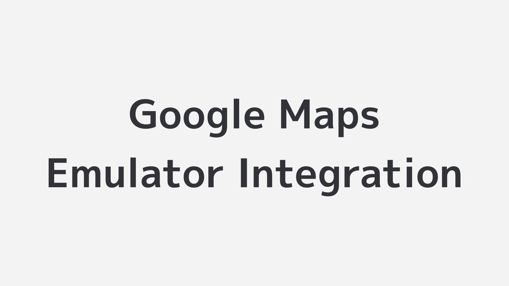 Google Maps Emulator Integration