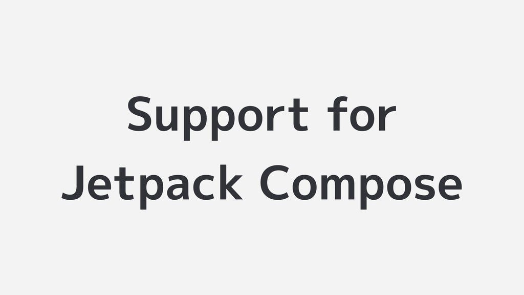 Support for Jetpack Compose