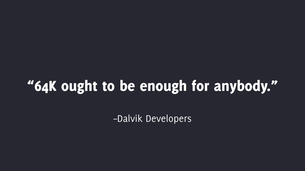 """–Dalvik Developers """"64K ought to be enough for ..."""