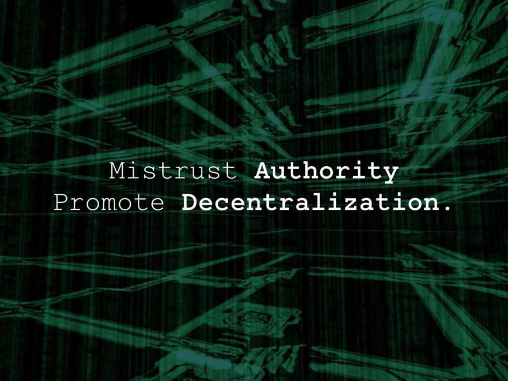 Mistrust Authority Promote Decentralization.