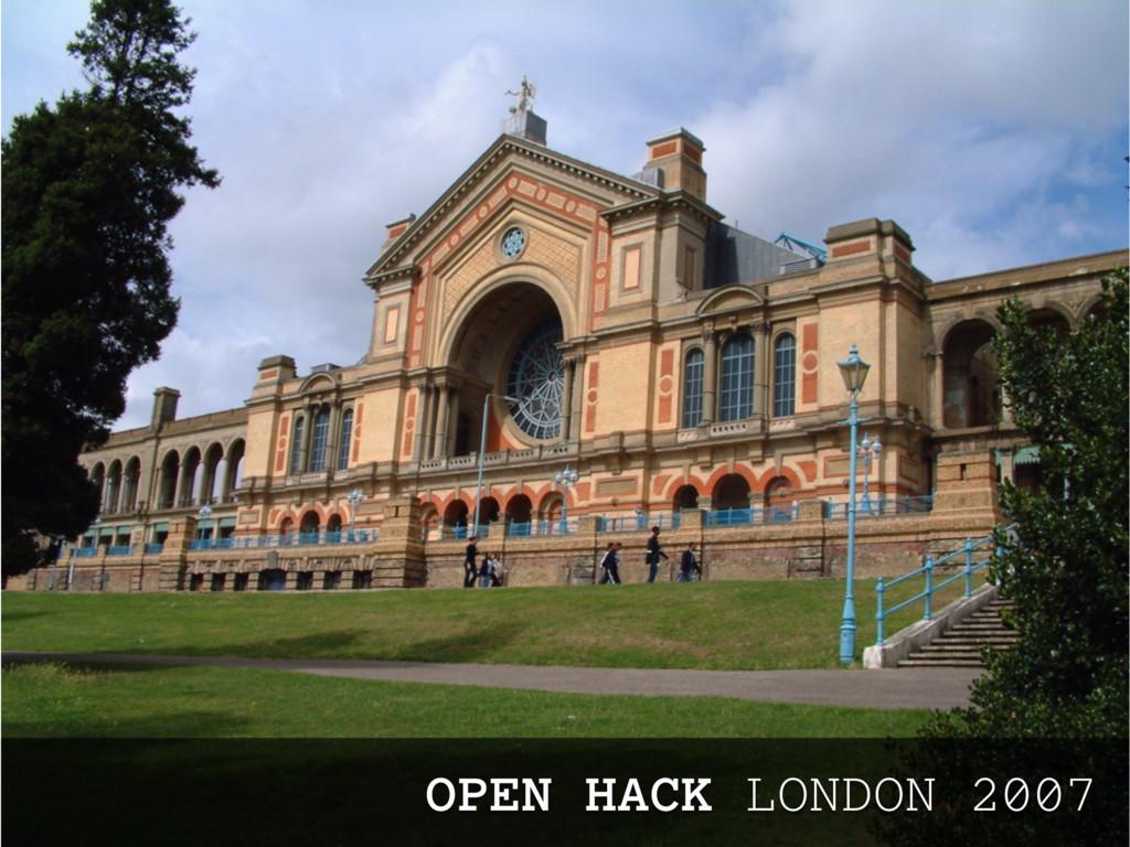 OPEN HACK LONDON 2007