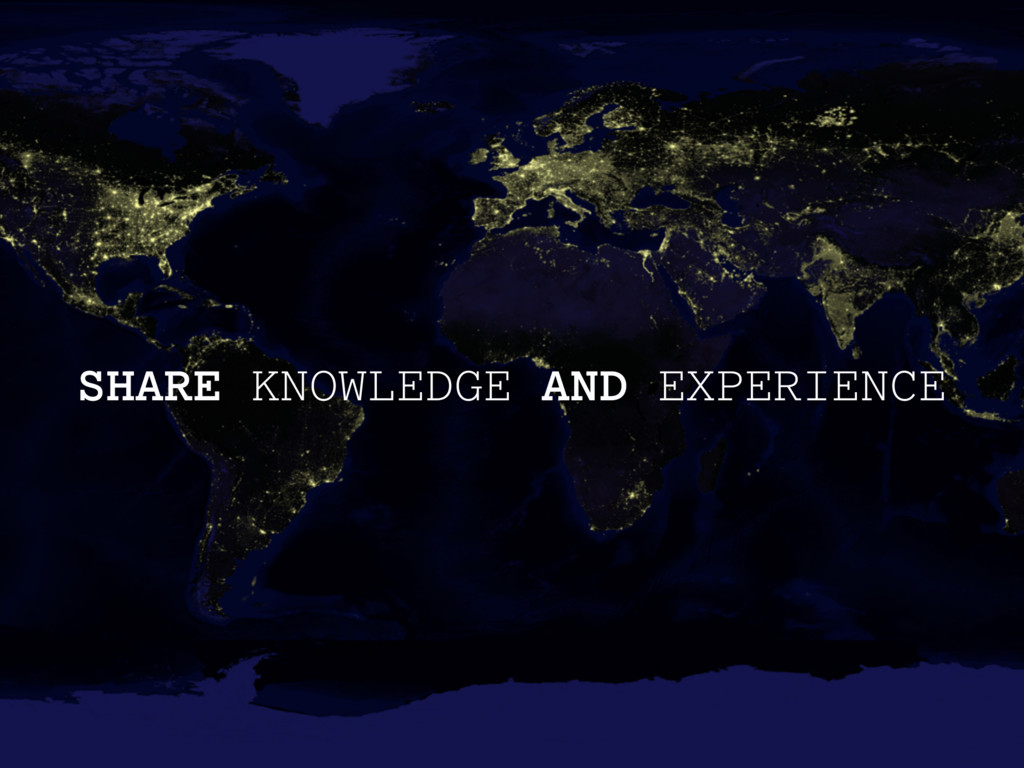 SHARE KNOWLEDGE AND EXPERIENCE