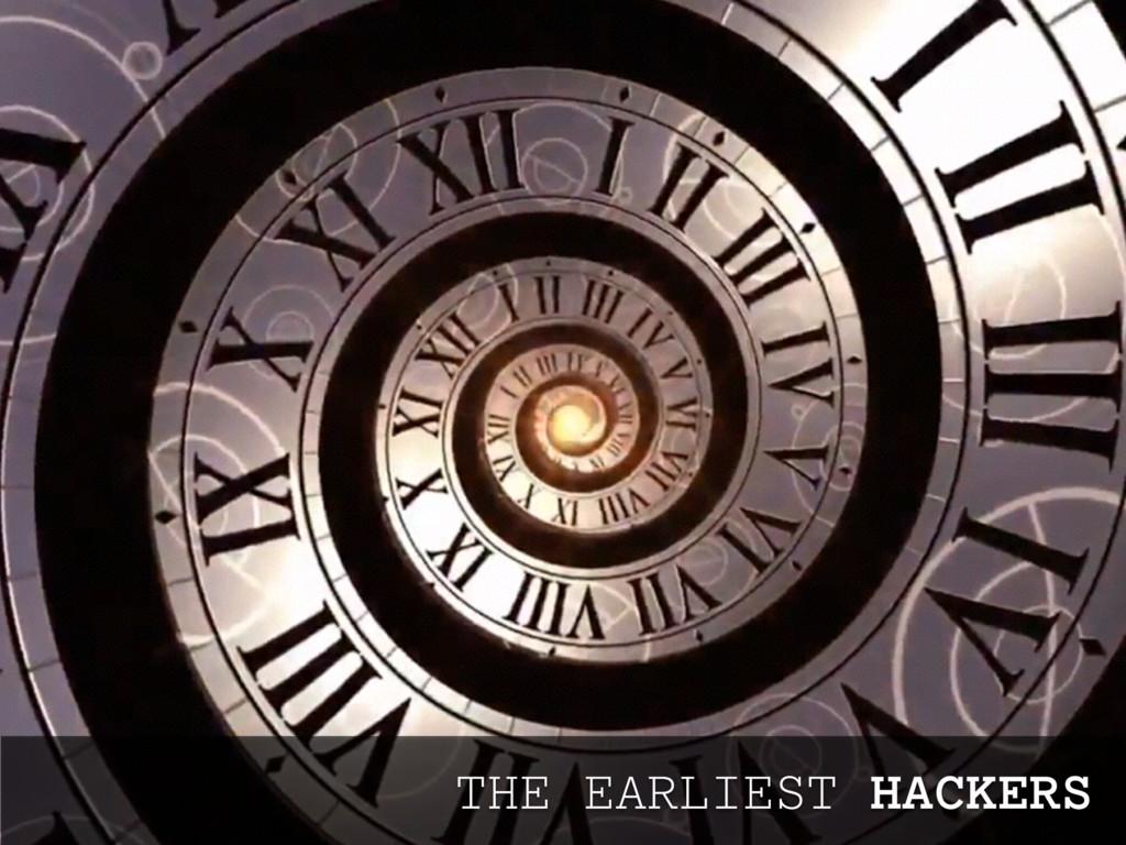 THE EARLIEST HACKERS