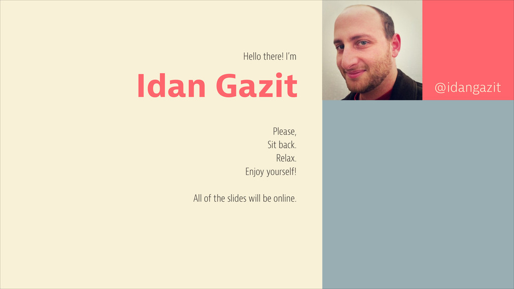 Idan Gazit Hello there! I'm @idangazit Please, ...