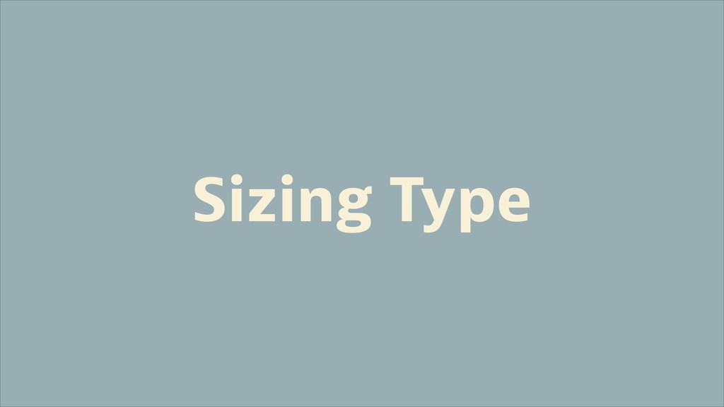 Sizing Type