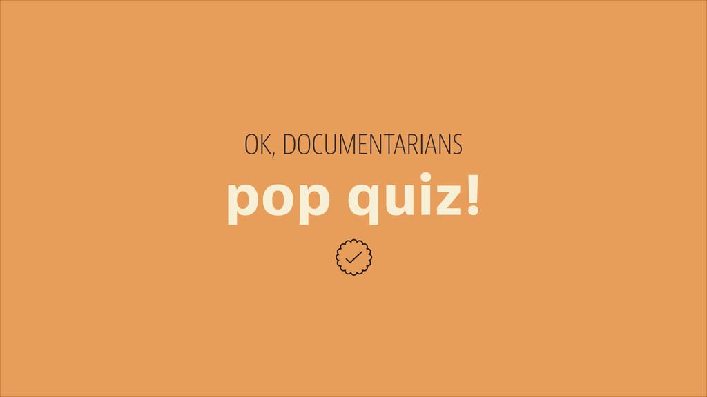 pop quiz! OK, DOCUMENTARIANS
