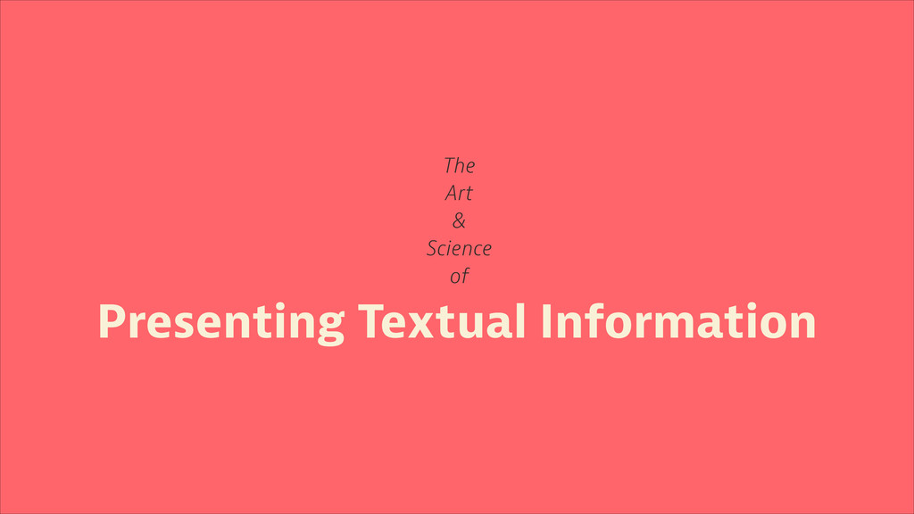 Presenting Textual Information The Art & Scienc...