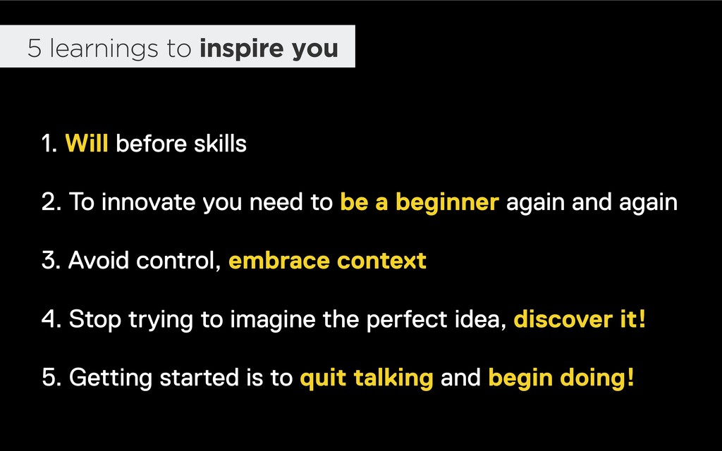 5 learnings to inspire you 1. Will before skill...