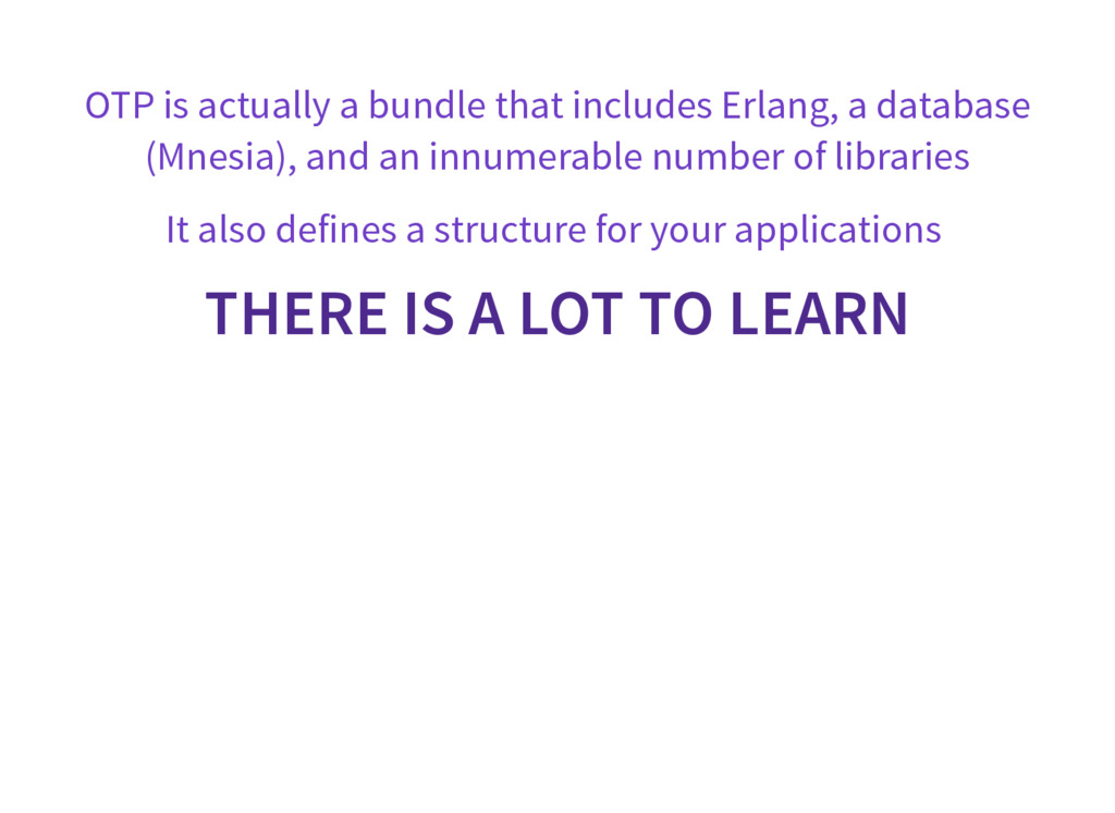 OTP is actually a bundle that includes Erlang, ...