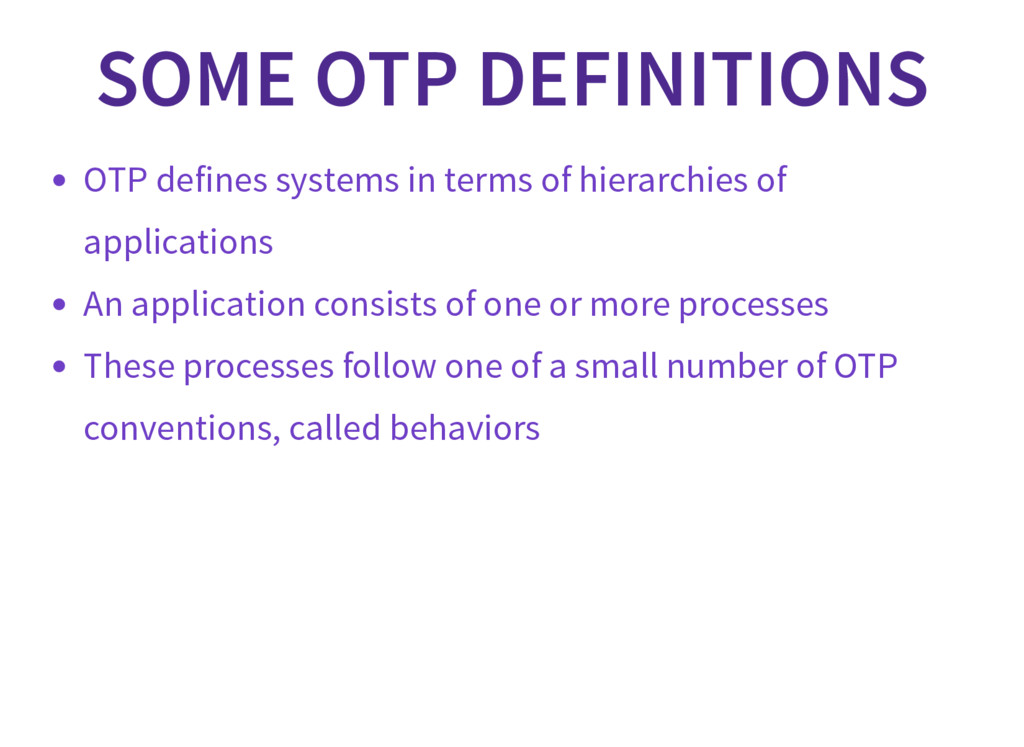 SOME OTP DEFINITIONS OTP defines systems in ter...