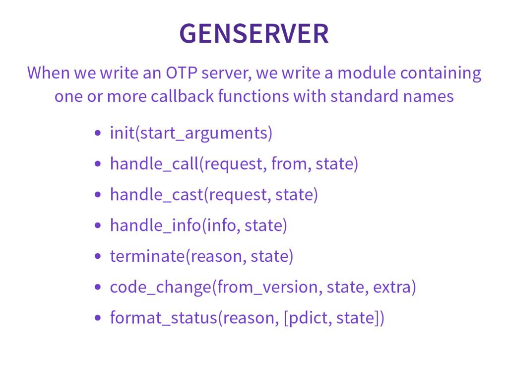 GENSERVER When we write an OTP server, we write...