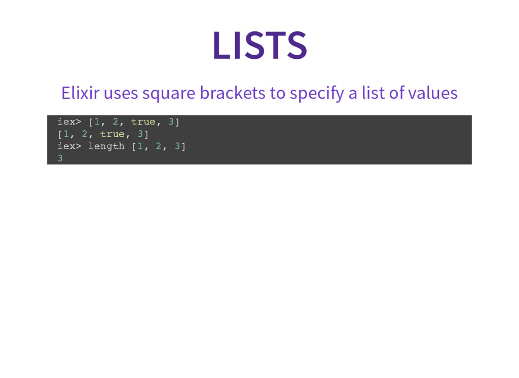 LISTS Elixir uses square brackets to specify a ...