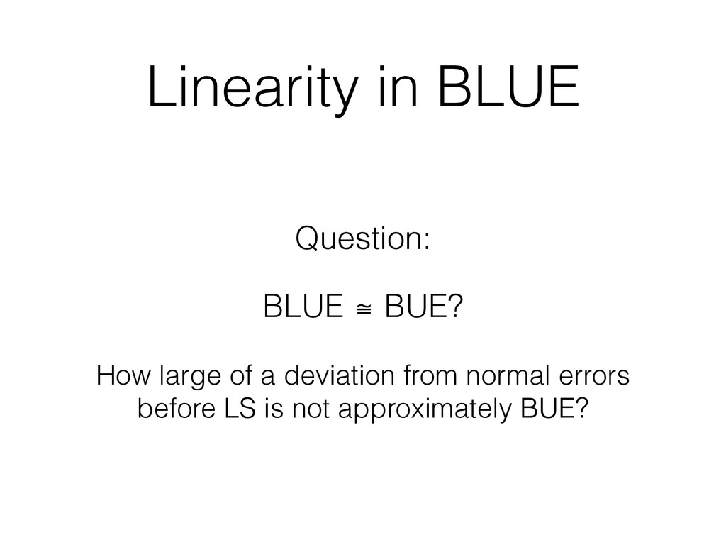 Linearity in BLUE Question: BLUE ≅ BUE? How lar...