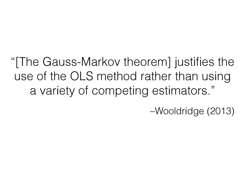 "–Wooldridge (2013) ""[The Gauss-Markov theorem] ..."