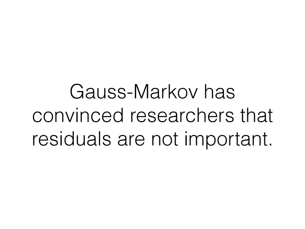 Gauss-Markov has convinced researchers that res...