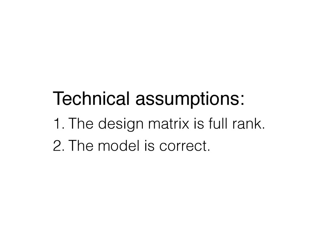 Technical assumptions: 1. The design matrix is ...
