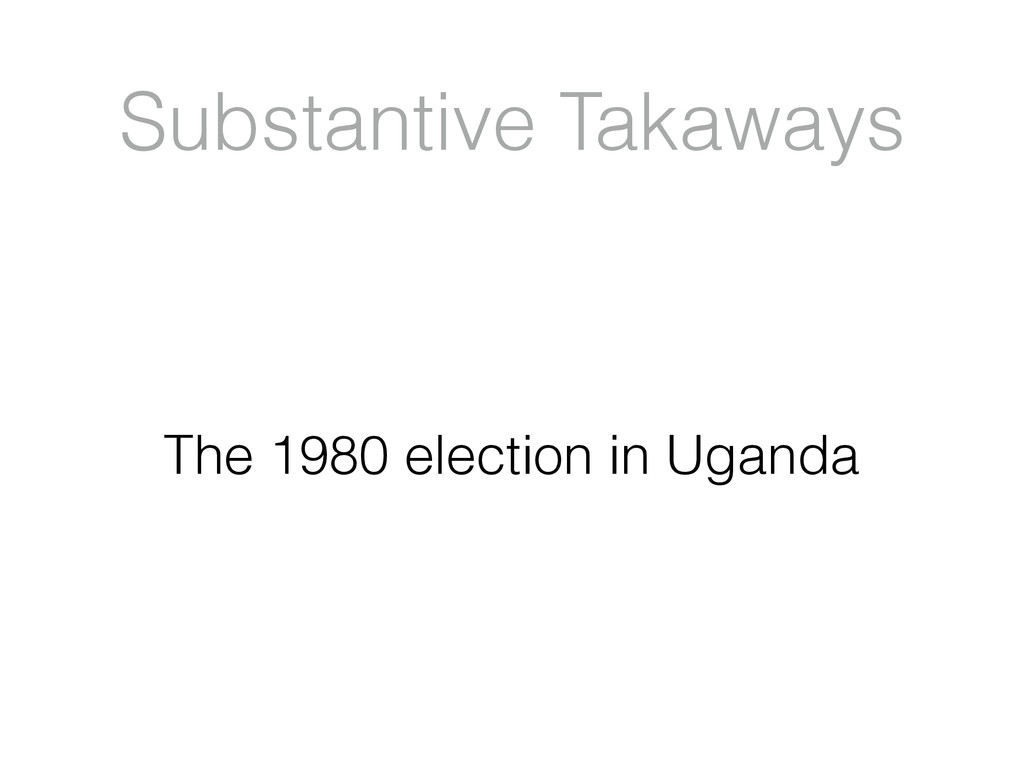 Substantive Takaways The 1980 election in Uganda