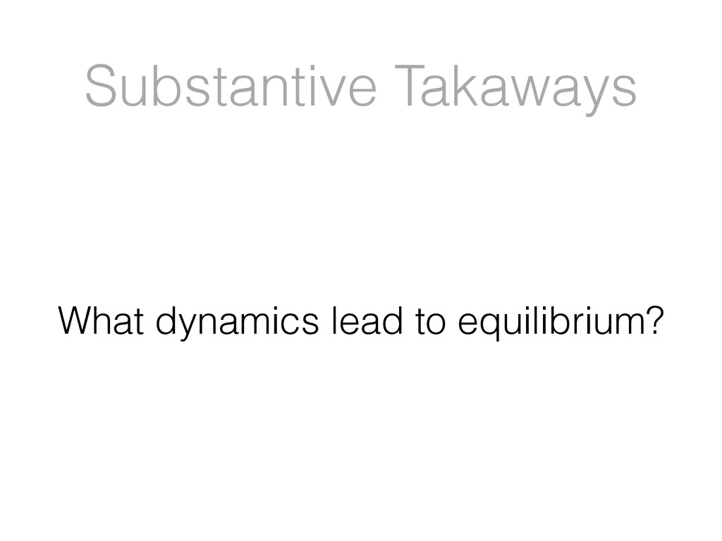Substantive Takaways What dynamics lead to equi...