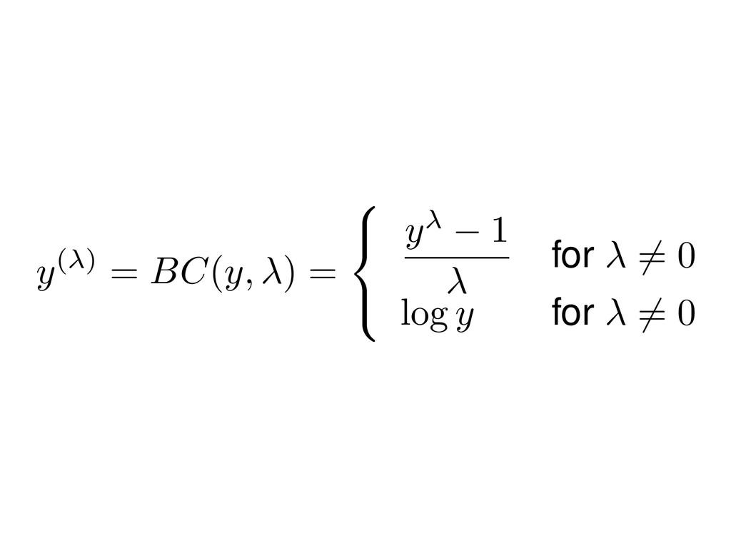 y( ) = BC ( y, ) = 8 < : y 1 for 6 = 0 log y fo...