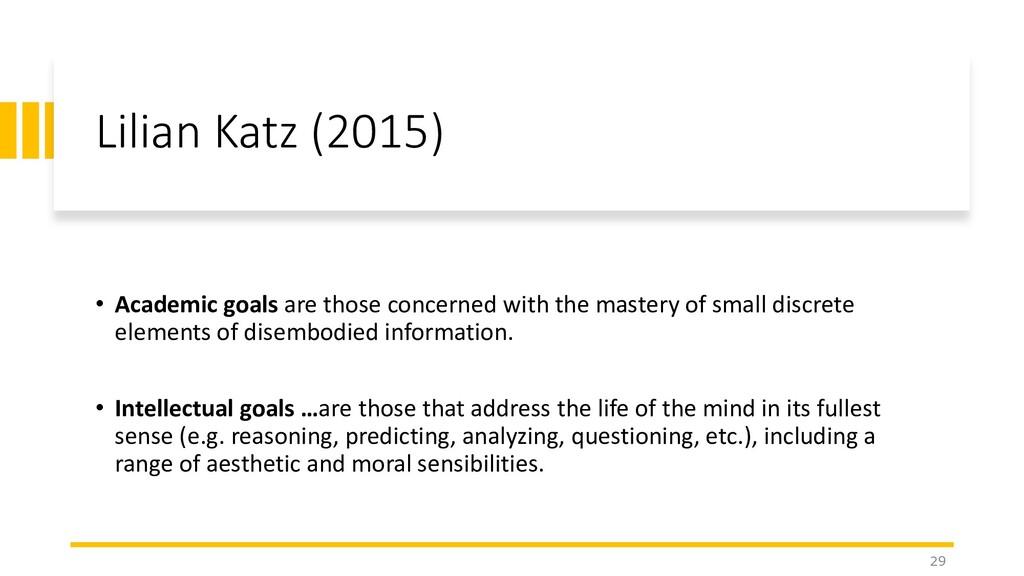 Lilian Katz (2015) • Academic goals are those c...