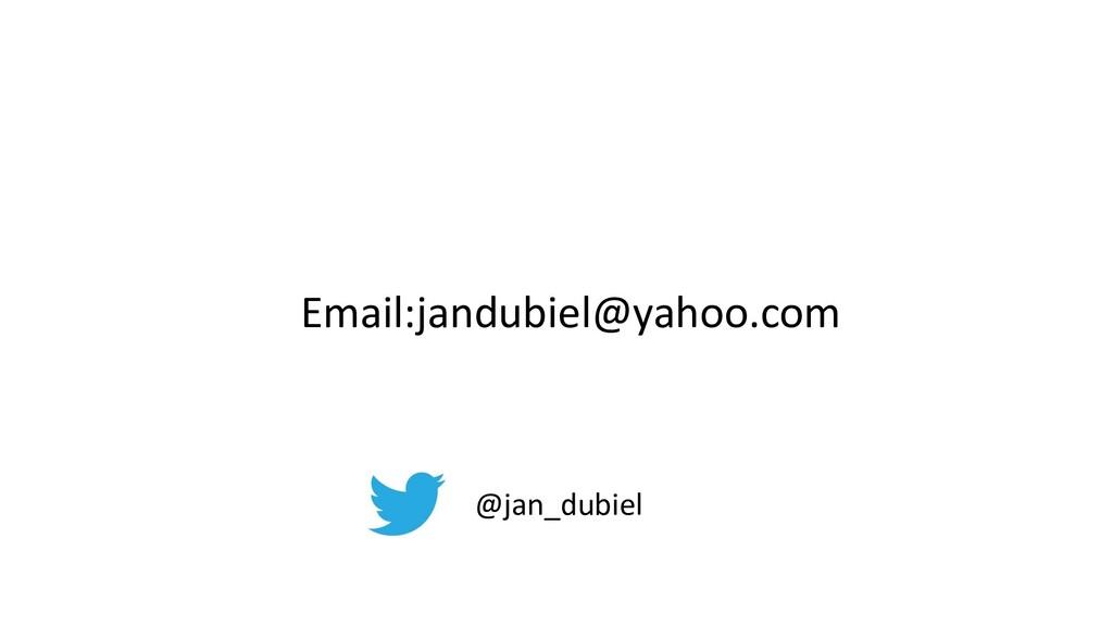 Email:jandubiel@yahoo.com @jan_dubiel