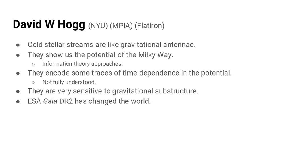 David W Hogg (NYU) (MPIA) (Flatiron) ● Cold ste...