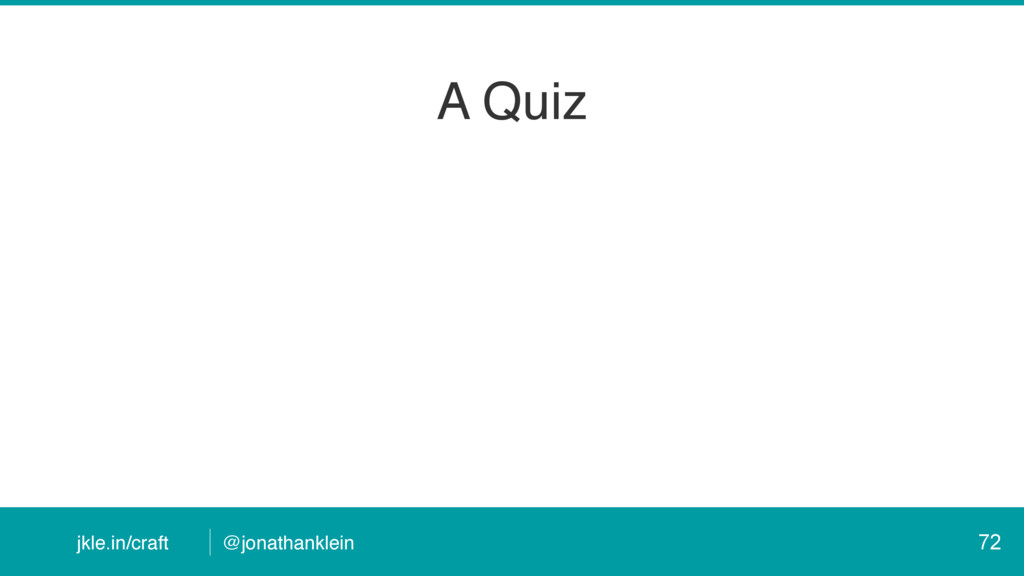 @jonathanklein jkle.in/craft A Quiz 72
