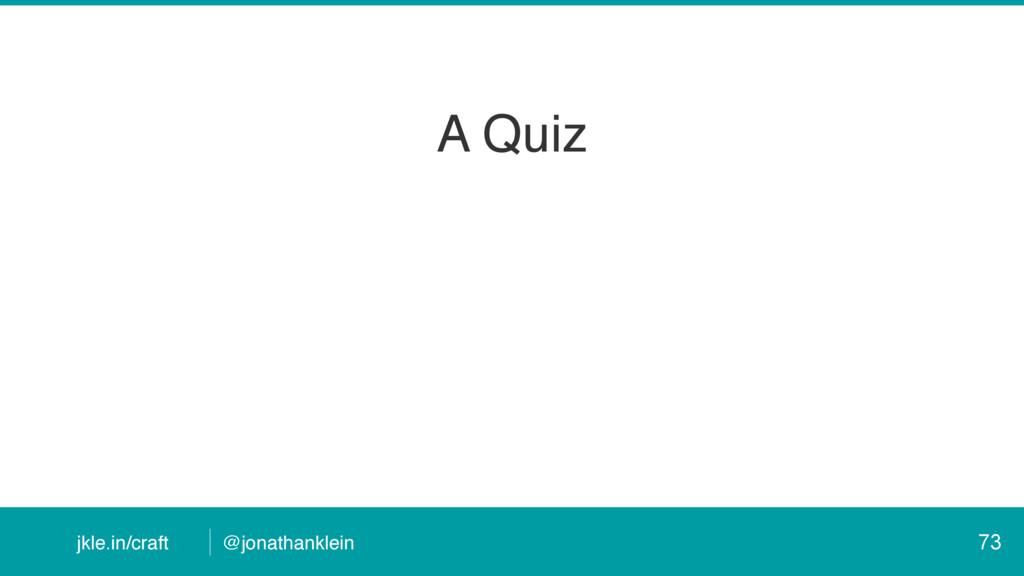 @jonathanklein jkle.in/craft A Quiz 73