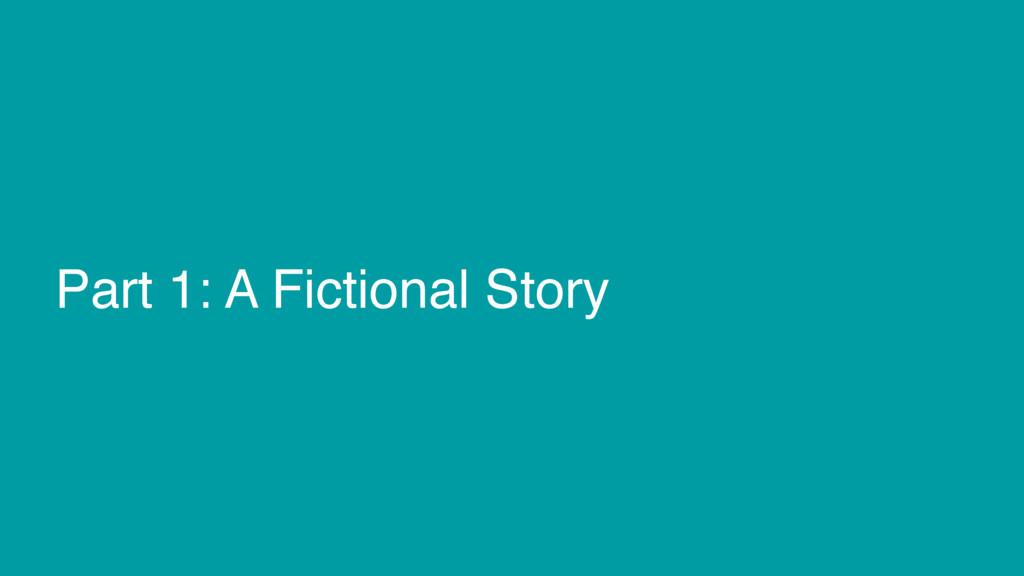 Part 1: A Fictional Story