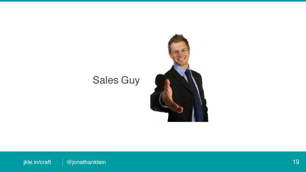 @jonathanklein jkle.in/craft Sales Guy 19